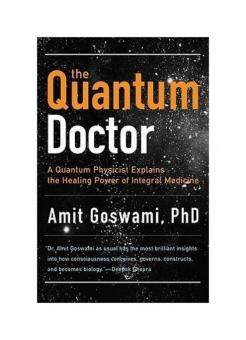 The Quantum Doctor: A Quantum Physicist Explains the Healing Power of Integrative Medicine - intl