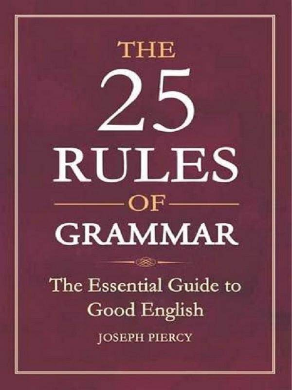 25 Rules Of Grammar, The: The Essential Guide To Good English.