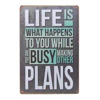 ป้ายสังกะสีคำคม Life is What Happens To You While You Are Busy.