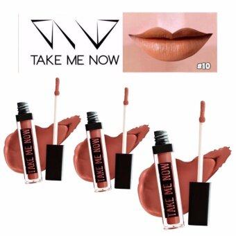ลิปสติกกันน้ำ ติดทน ไม่ตกร่อง ปากไม่แห้ง สีแจ่ม ไม่หลุด ไม่ติดแก้วสีแน่น สีเนียน สีน้ำตาลอมเหลือง น้ำตาลอมทอง น้ำตาลอมส้มหน่อย เทคมีนาว TAKE ME NOW Velvet Matte Lipstick No.10 Honey Light (ฺGold brown) 3 แท่ง